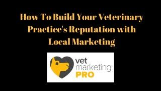 How-To-Build-Your-Veterinary-Practices-Reputation-with-Local-Marketing-1