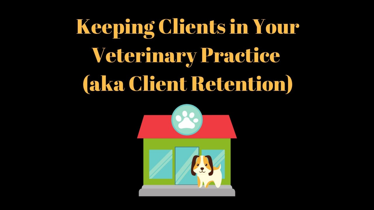 Keeping-Clients-in-Your-Veterinary-Practice-aka-Client-Retention